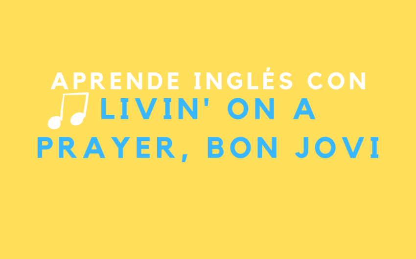 Aprende inglés con la canción Livin' on a prayer, de Bon Jovi.