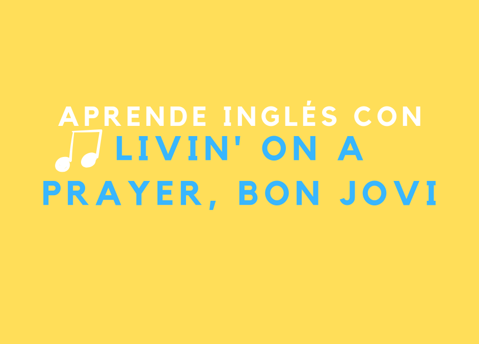 Aprende inglés con canciones: Livin' on a Prayer by Bon Jovi