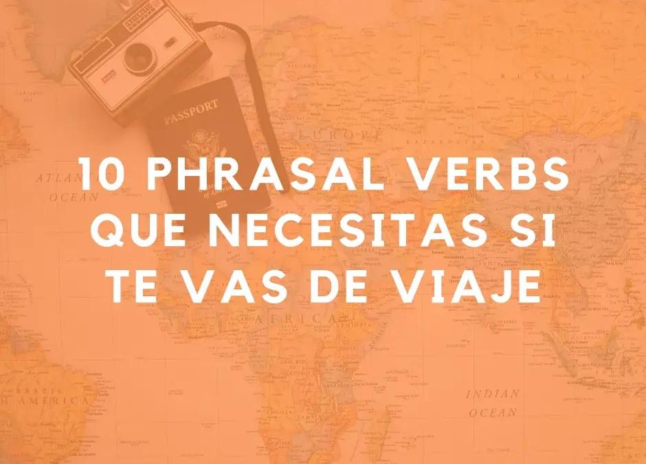 ¿Te vas de viaje? 10 PHRASAL VERBS (verbos frasales) que debes conocer