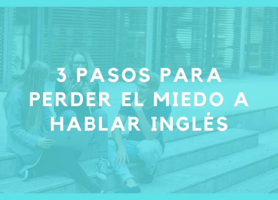3 pasos para perder el miedo a hablar inglés