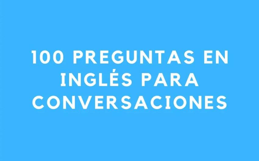 100 preguntas en inglés para conversaciones. My English Goals