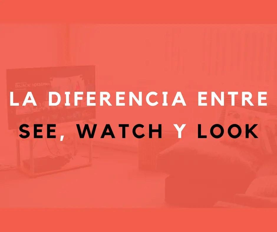 La Diferencia Entre See Watch Y Look No Digas See Tv Series
