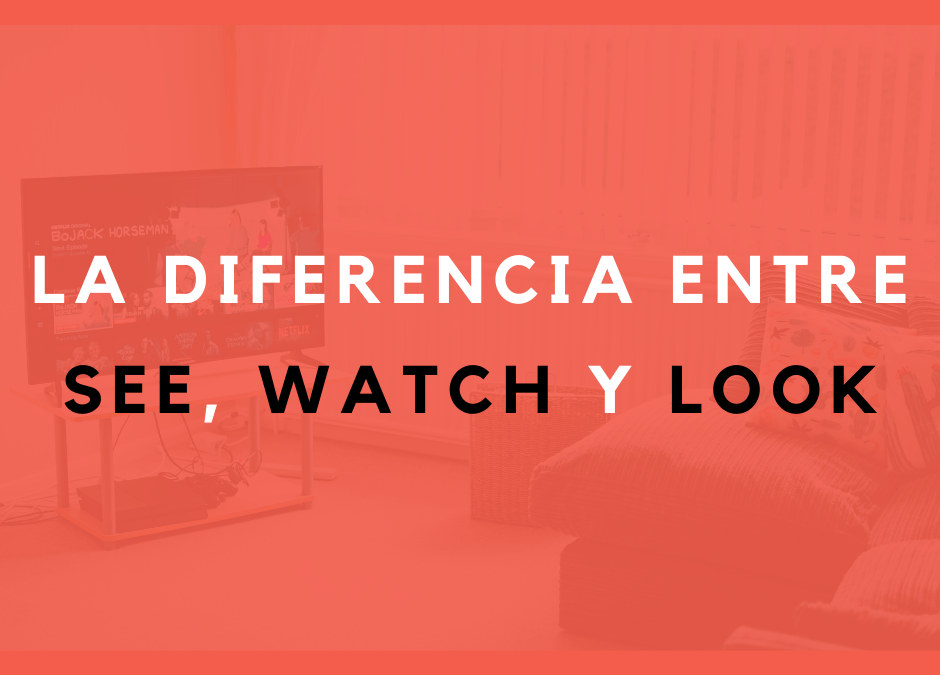 La diferencia entre SEE, WATCH y LOOK – NO digas «see TV series»