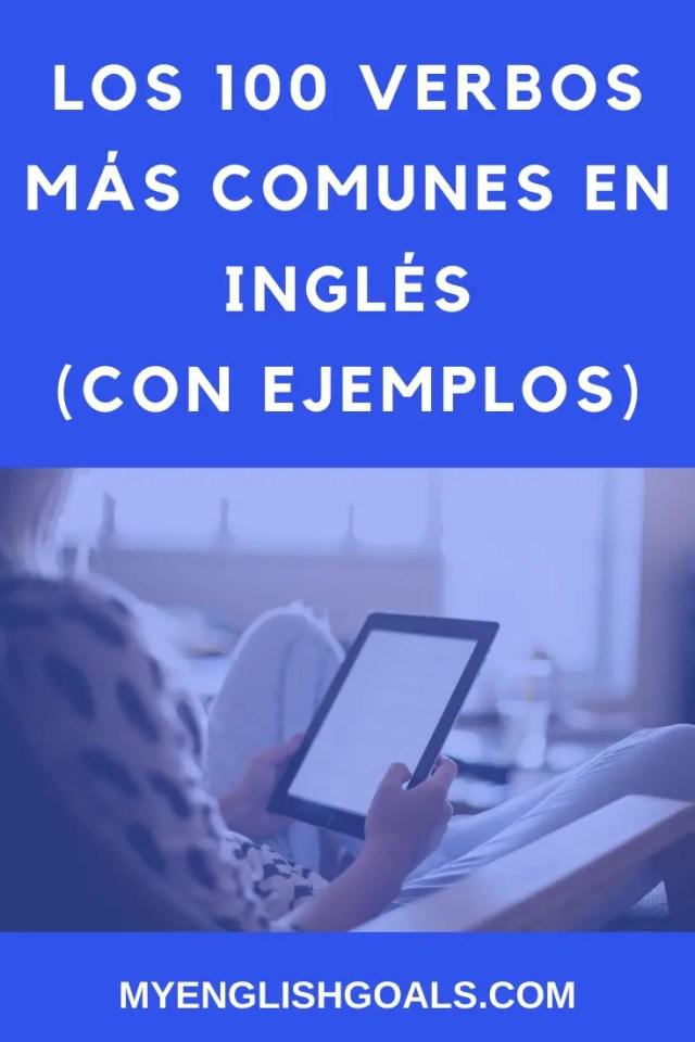 Los 100 verbos más comunes en inglés (con ejemplos). My English Goals.