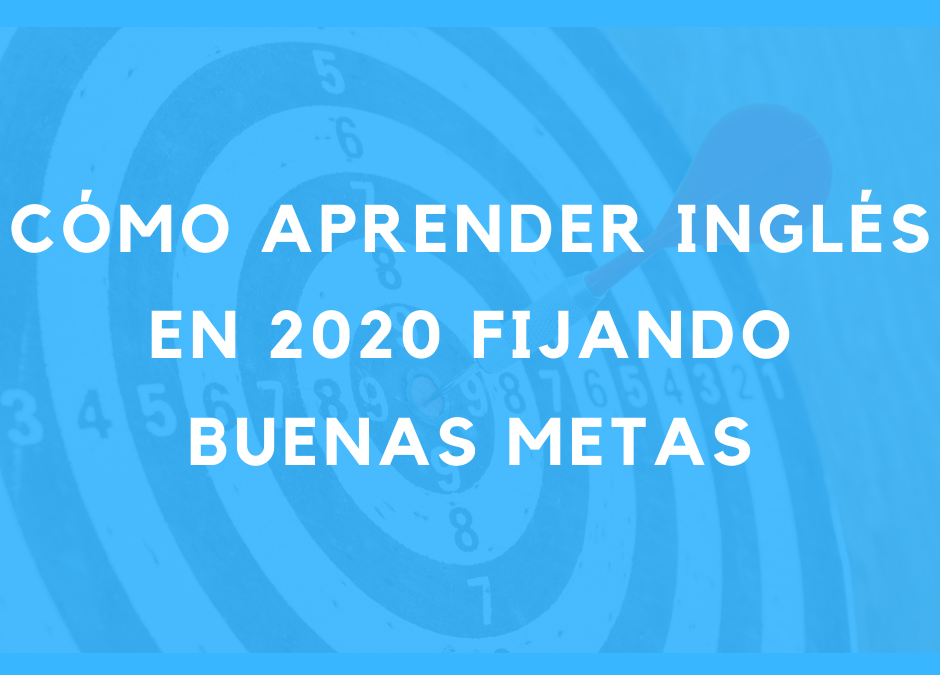 Cómo aprender inglés en 2020 fijando buenas metas