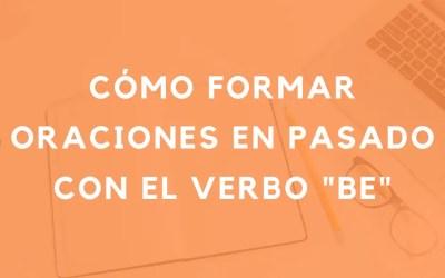 Cómo usar el verbo «BE» en el pasado en inglés