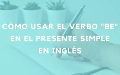 Cómo usar el verbo «be» en el presente simple en inglés