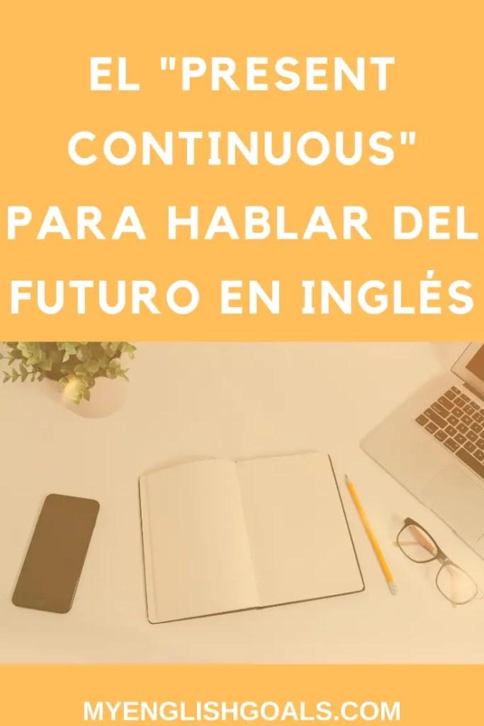 El presente continuo para hablar del futuro en inglés - My English Goals