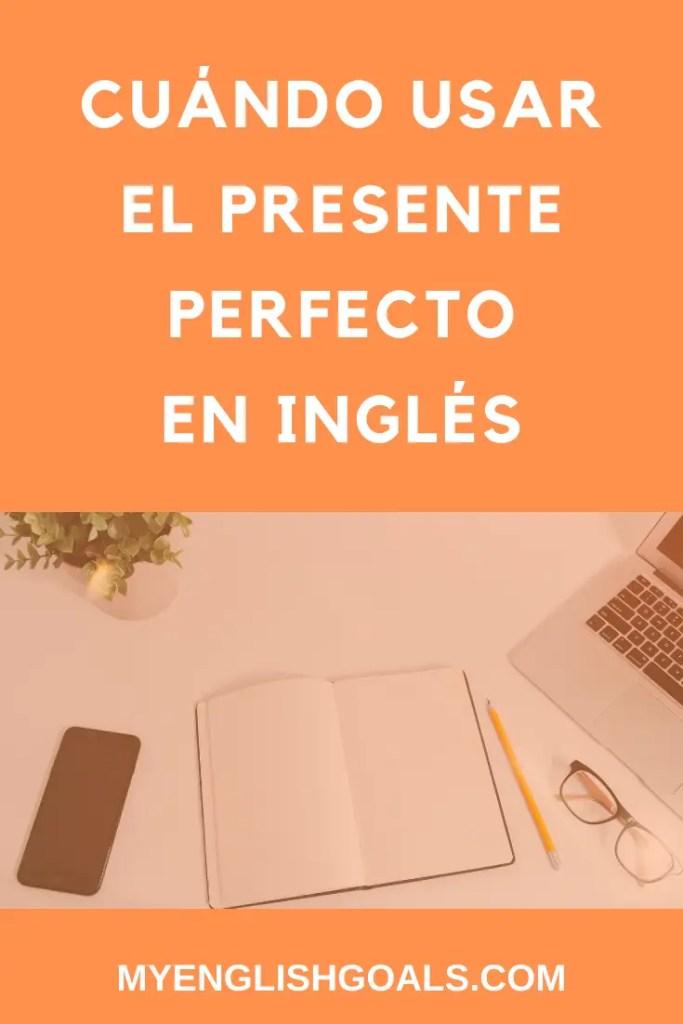 Cuándo usar el presente perfecto en inglés - My English Goals