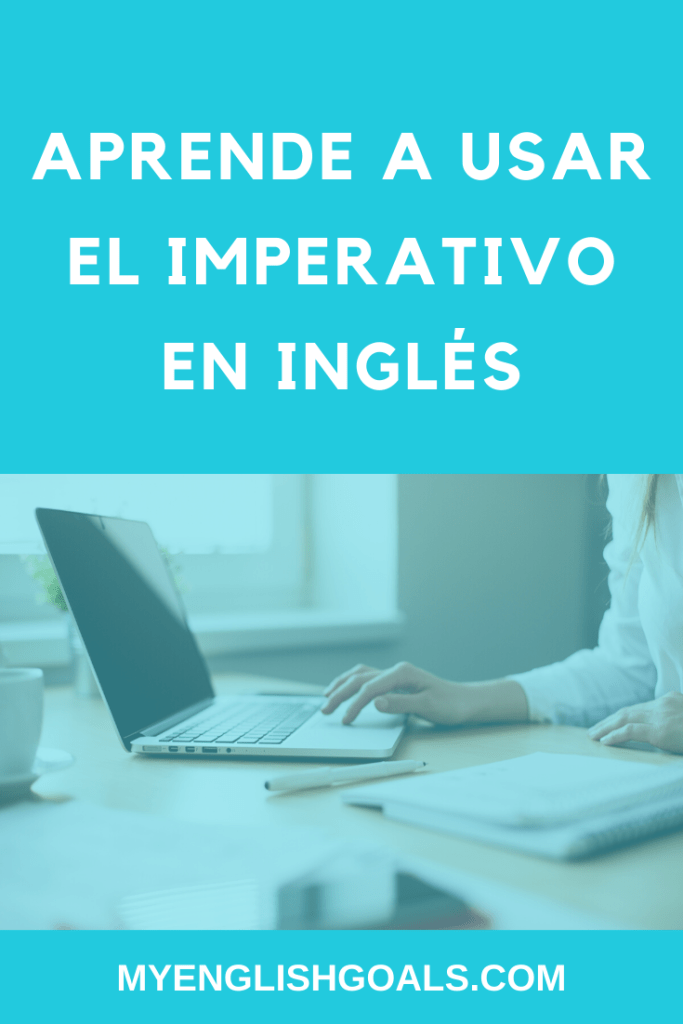 Aprende a usar el imperativo en inglés - My English Goals.