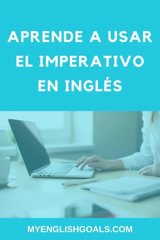 Aprende a usar el imperativo en inglés - My English Goals.