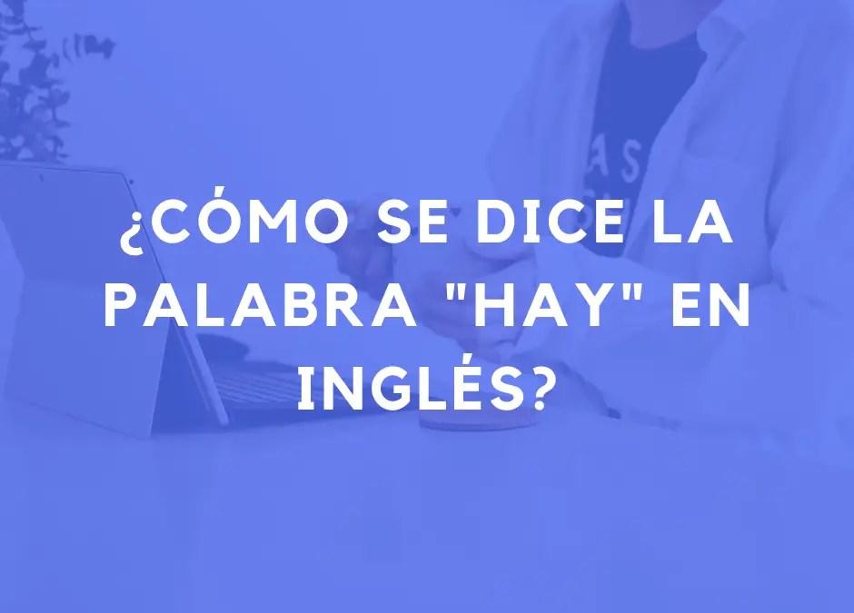 Cómo decir «hay» en inglés: there is, there are