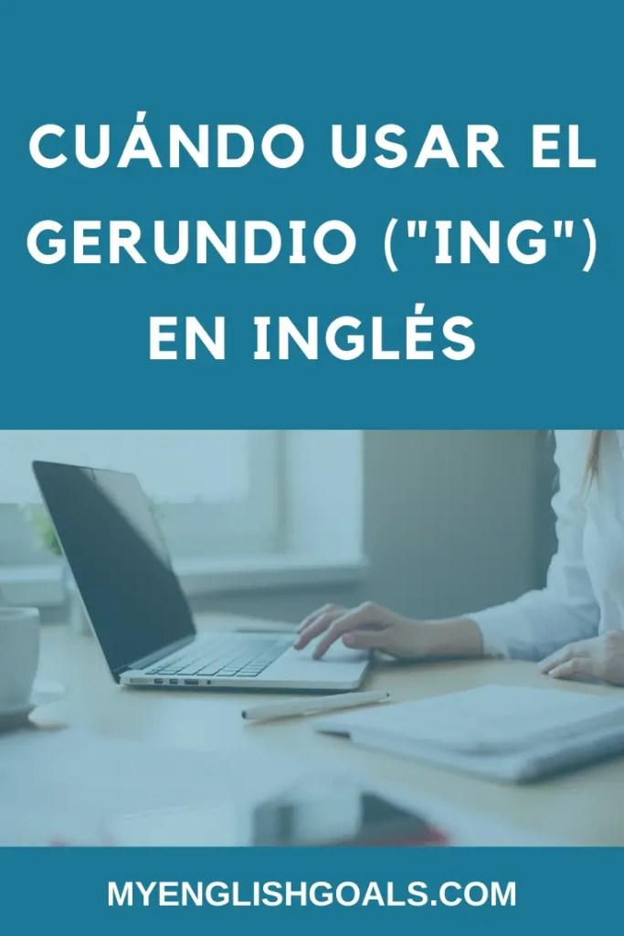 """Cuándo usar el gerundio (""""ing"""") en inglés - My English Goals."""