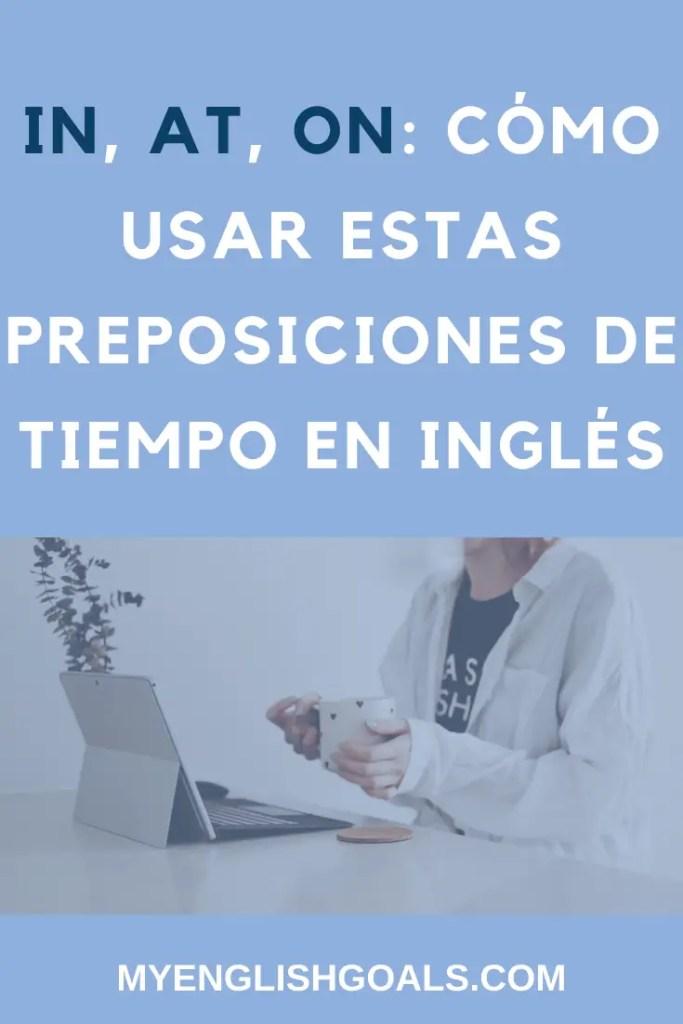 """""""in"""", """"at"""", """"on"""": Cómo usar estas preposiciones de tiempo en inglés - My English Goals."""