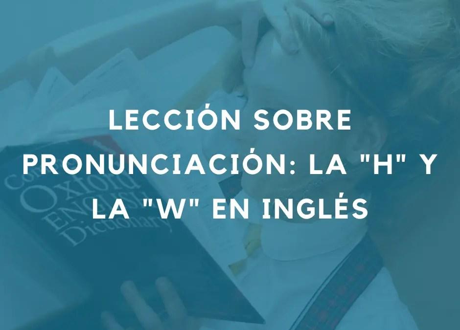 La pronunciación correcta de la H y la W en inglés
