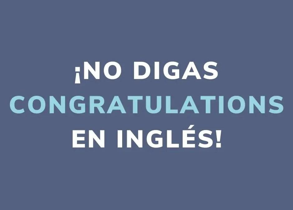 ¡No digas «Congratulations» en inglés! 6 expresiones para felicitar a alguien