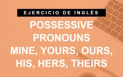 Practica los pronombres posesivos en inglés (mine, yours, theirs, etc.)