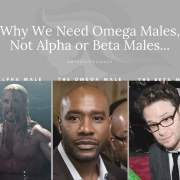 Why We Need Omega Males, Not Alpha or Beta Males...