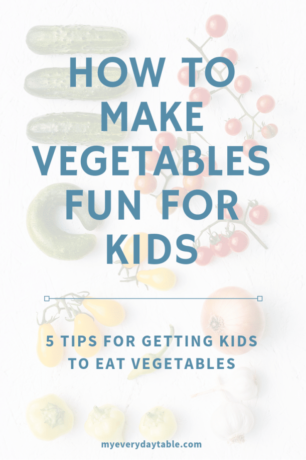 how to make vegetables fun for kids