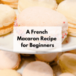 A French Macaron Recipe for Beginners