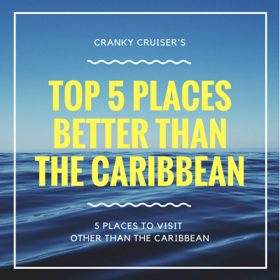 Top 5 places that are better than the caribbean