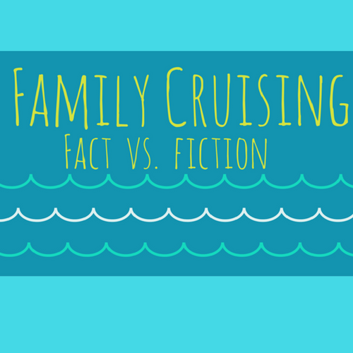 family cruises fact versus fiction about crusing