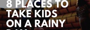 8 places to take kids on rainy days