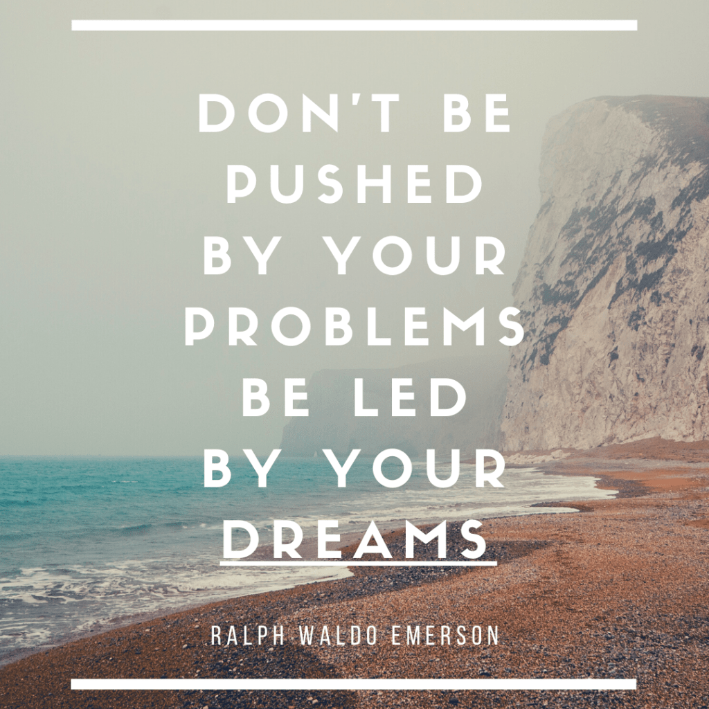 Don't be pushed by your problems be led by your dreams-Inspirational quotes for motivation and encouragement-MyFinancialHill