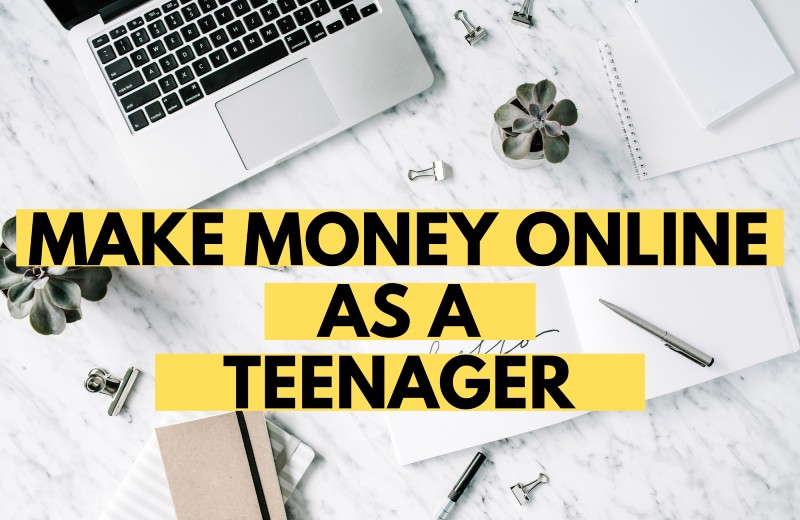 How to Make Money Online as a Teenager - My Financial Hill