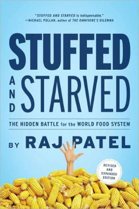 Stuffed And Starved : Markets, Power And The Hidden Battle For The World Food System | myfoodistry