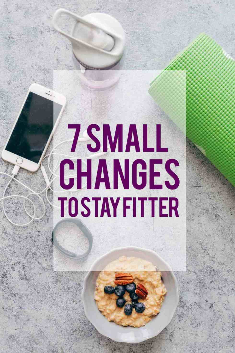 These 7 small lifestyle changes to stay fit can be easily incorporated in your every day life and can help you become healthier without any big commitments.