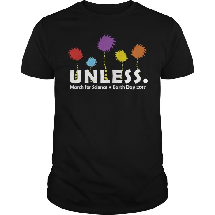 Unless March for Science Earth Day 2017 shirt