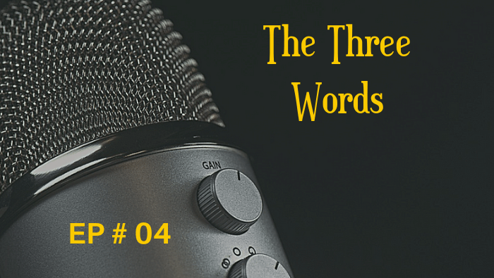 The Three Words #04