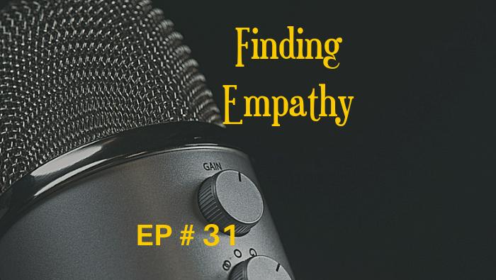 Finding Empathy EP 31