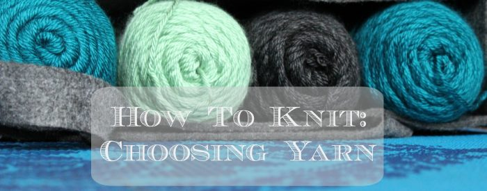 How to Knit - Choosing Yarn