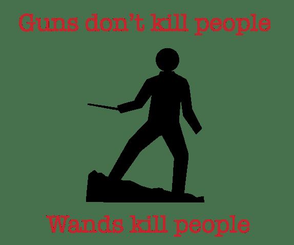 Guns don't kill people. Wands kill people.