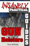 The Insanely Practical Guide to Gun Holsters – How To Carry A Gun In Your Underwear And More!