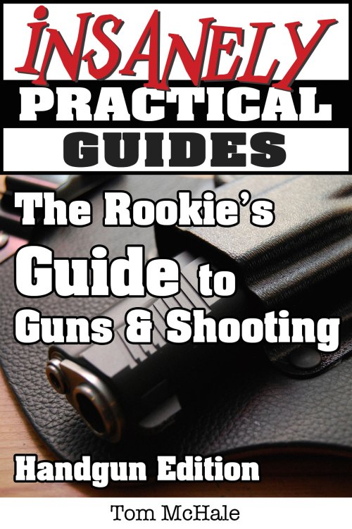 The Rookie's Guide to Guns and Shooting, Handgun Edition from Insanely Practical Guides