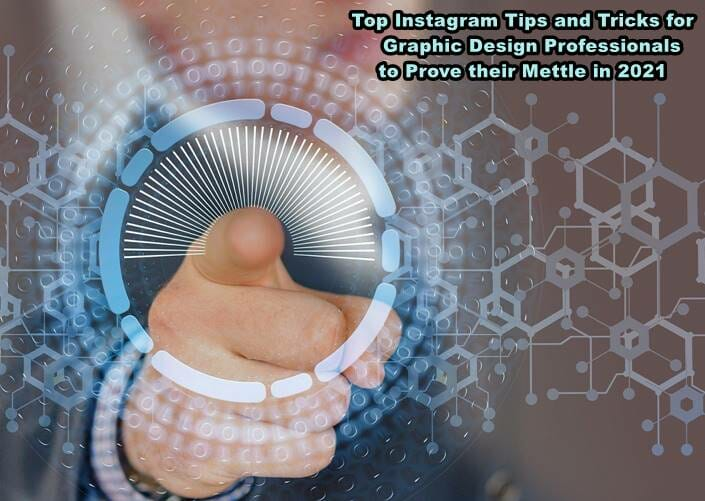Top Instagram Tips and Tricks for Graphic Design Professionals to Prove their Mettle in 2021