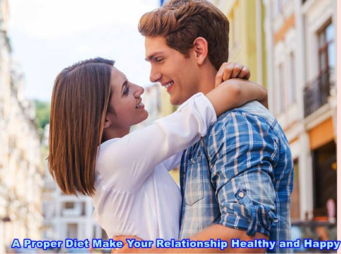 A Proper Diet Make Your Relationship Healthy and Happy
