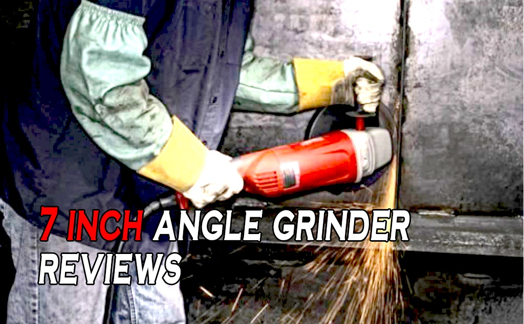 7 Inch Angle Grinder Reviews and Angle Grinder Buying Guide