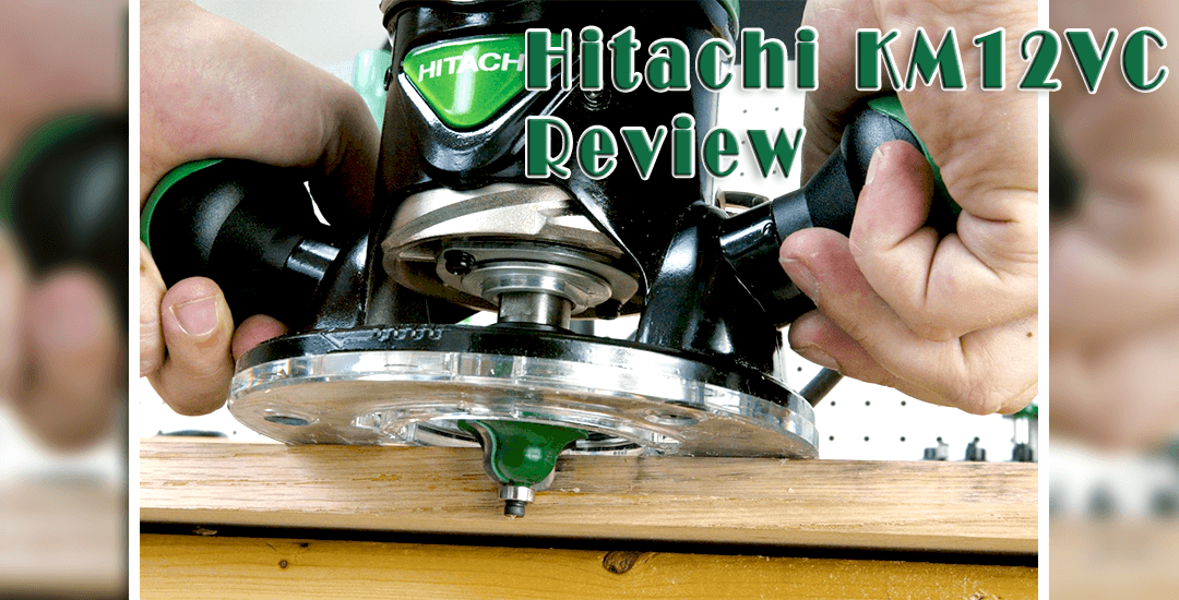 Hitachi KM12VC Review and Buying Guide of Hitachi Router
