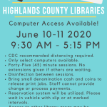 Highlands County Public Libraries will be offering computer usage on June 10-11 2020 from 9:30 AM to 5:15 PM. Computers will automatically log off at 5:15 PM. Sessions will be limited to 45 minutes. Social distancing lines will be marked on the sidewalk if you choose to wait there, and if not please wait in your vehicle with a reservation slip. All other areas of the libraries will be closed and not available for use or access. Computer service available at Avon Park, Sebring, and Lake Placid Libraries. Please call your branch for questions or assistance. Avon Park is 863-452-3803, Sebring is 863-402-6716, and Lake Placid is 863-699-3705.