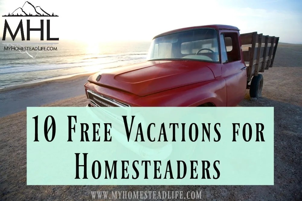 10 Free Vacations For Homesteaders- You Can't Afford Not To