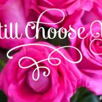 For My Valentine: I Still Choose You