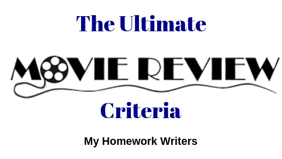The Ultimate Movie Review Criteria   Homework Assist