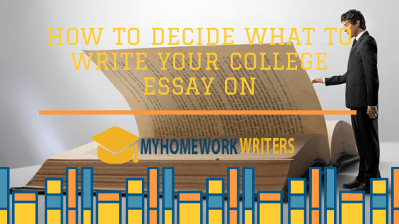 How to Decide What to Write Your College Essay On