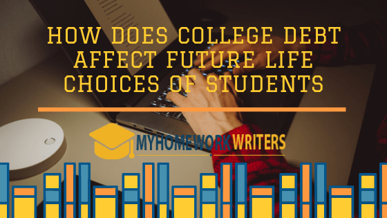 How Does College Debt Affect Future Life Choices of Students