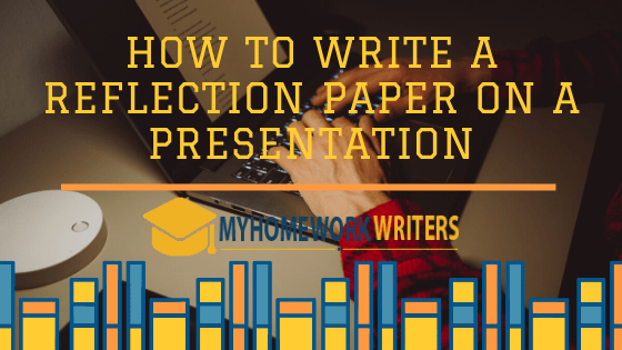 How to Write a Reflection Paper on a Presentation