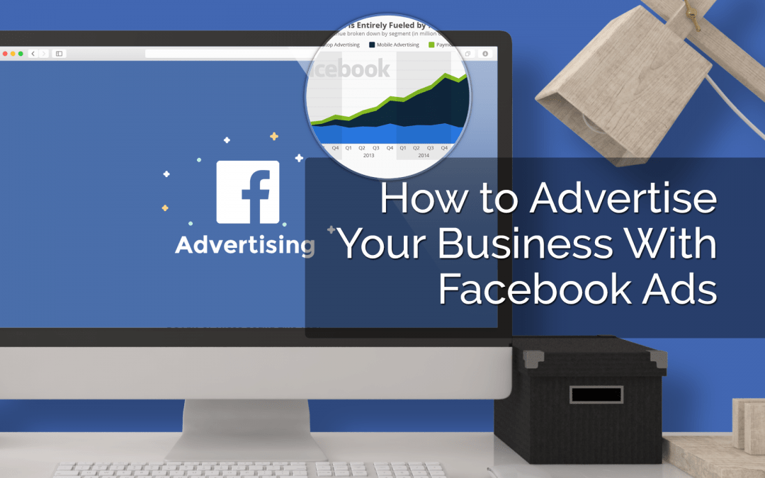 How to Advertise your Business with Facebook Ads